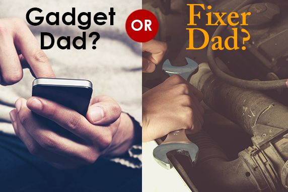 Gadget Dads or Fixer Dads?